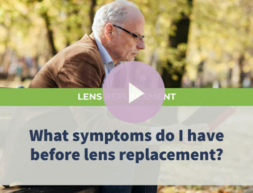 What symptoms do I have before lens replacement?