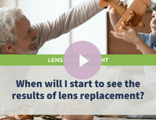 When will I start to see the result of lens replacement?